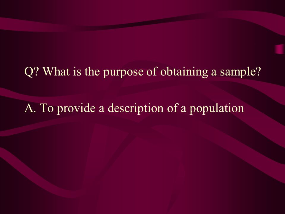 Q What is the purpose of obtaining a sample