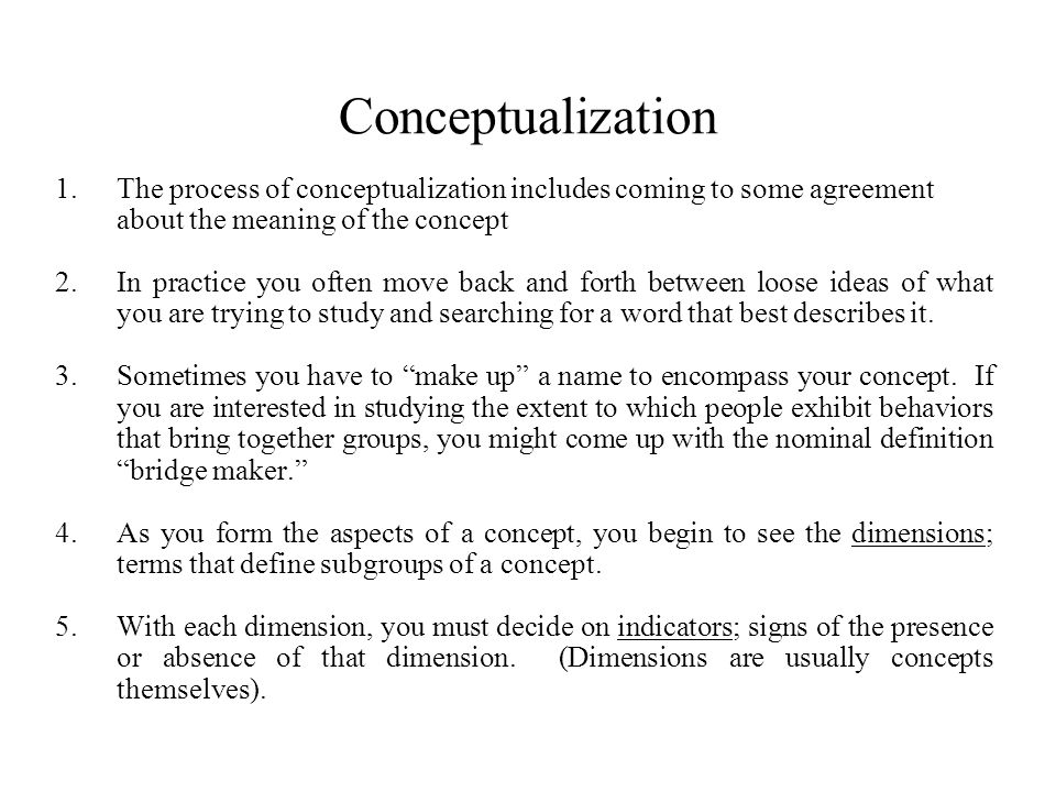 Conceptualization The process of conceptualization includes coming to some agreement about the meaning of the concept.