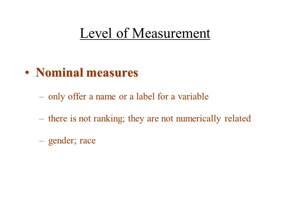 Level of Measurement Nominal measures