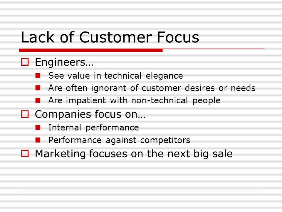 Lack of Customer Focus Engineers… Companies focus on…