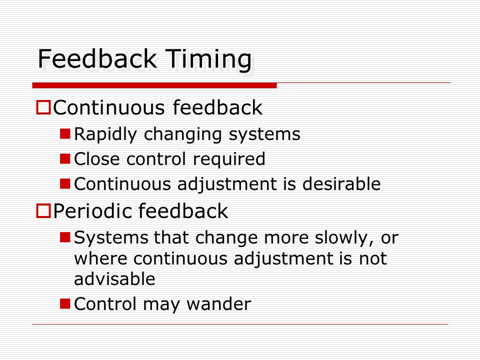 Feedback Timing Continuous feedback Periodic feedback
