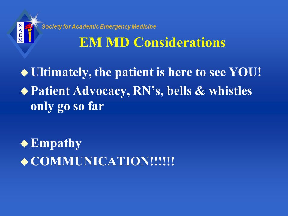 EM MD Considerations Ultimately, the patient is here to see YOU!