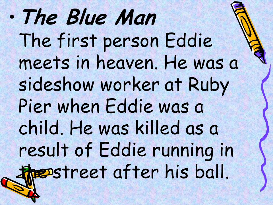 The Blue Man The first person Eddie meets in heaven