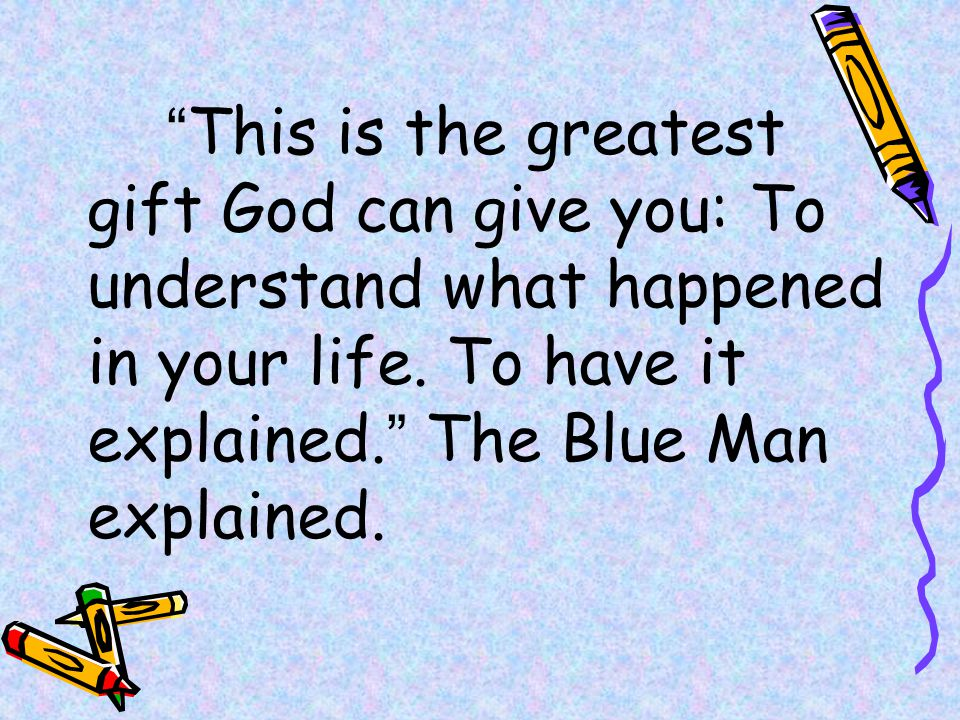 This is the greatest gift God can give you: To understand what happened in your life.