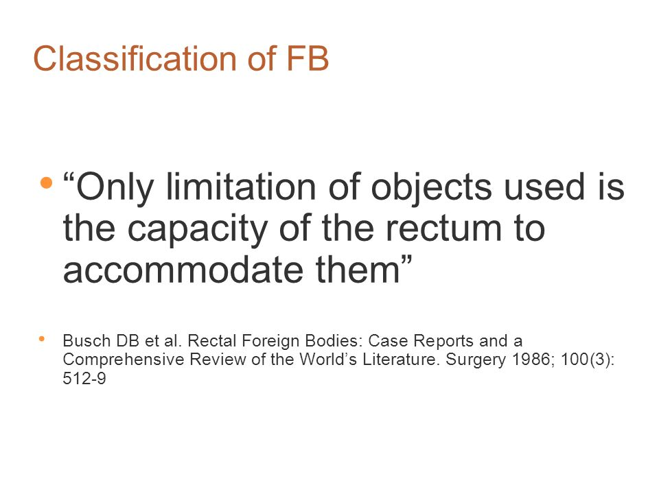 Classification of FB Only limitation of objects used is the capacity of the rectum to accommodate them