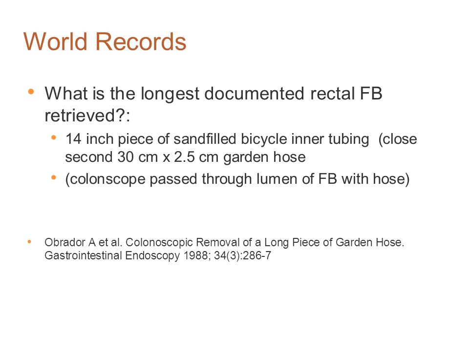 World Records What is the longest documented rectal FB retrieved :