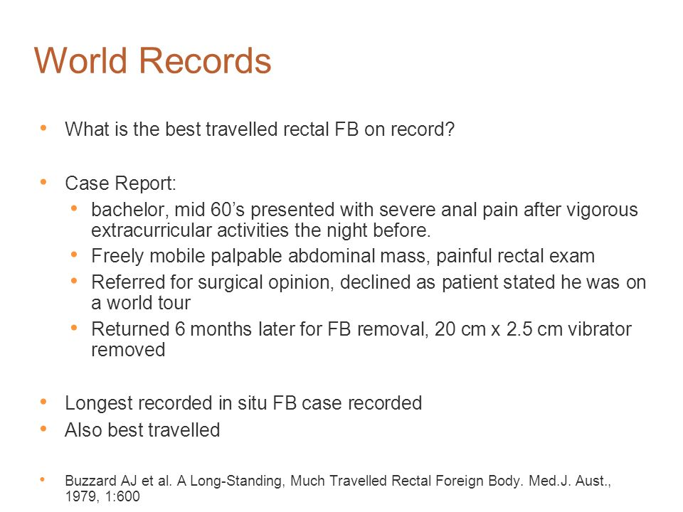 World Records What is the best travelled rectal FB on record