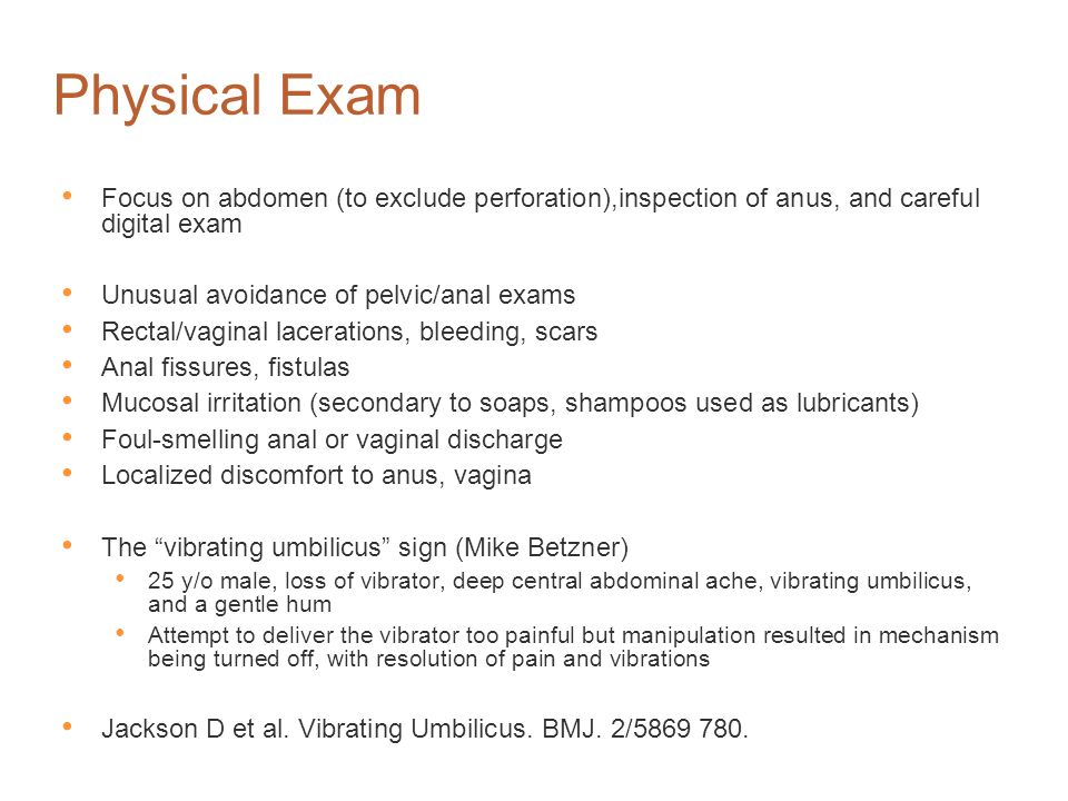 Physical Exam Focus on abdomen (to exclude perforation),inspection of anus, and careful digital exam.