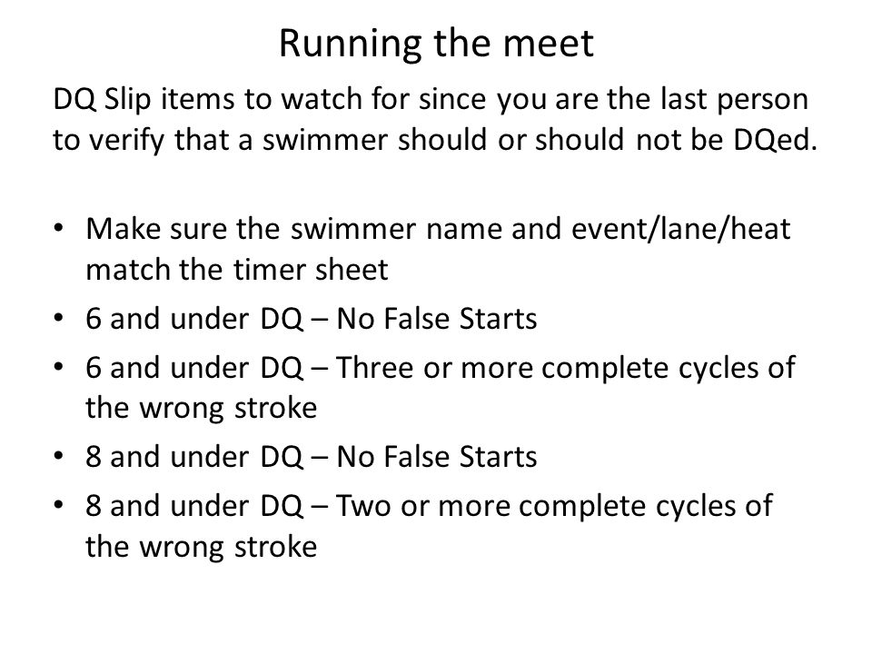 Running the meet DQ Slip items to watch for since you are the last person to verify that a swimmer should or should not be DQed.