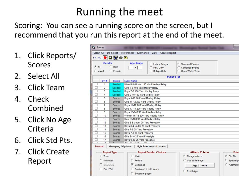 Running the meet Scoring: You can see a running score on the screen, but I recommend that you run this report at the end of the meet.