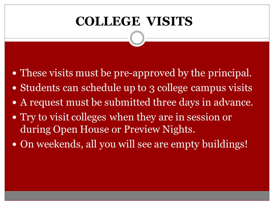 COLLEGE VISITS These visits must be pre-approved by the principal.