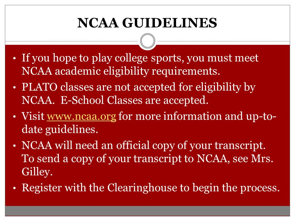 NCAA GUIDELINES If you hope to play college sports, you must meet NCAA academic eligibility requirements.