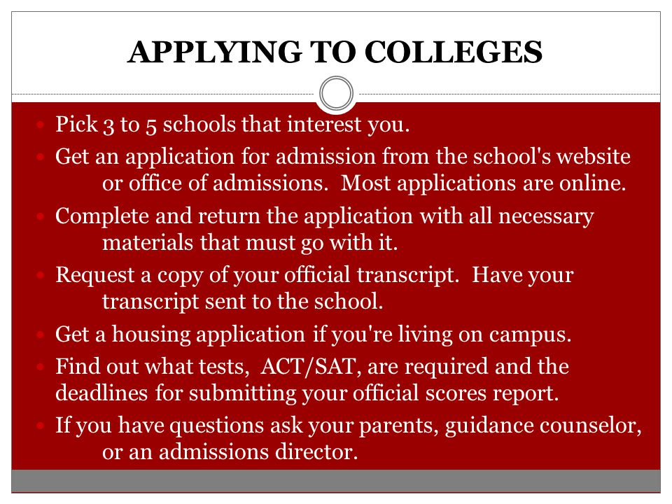 APPLYING TO COLLEGES Pick 3 to 5 schools that interest you.