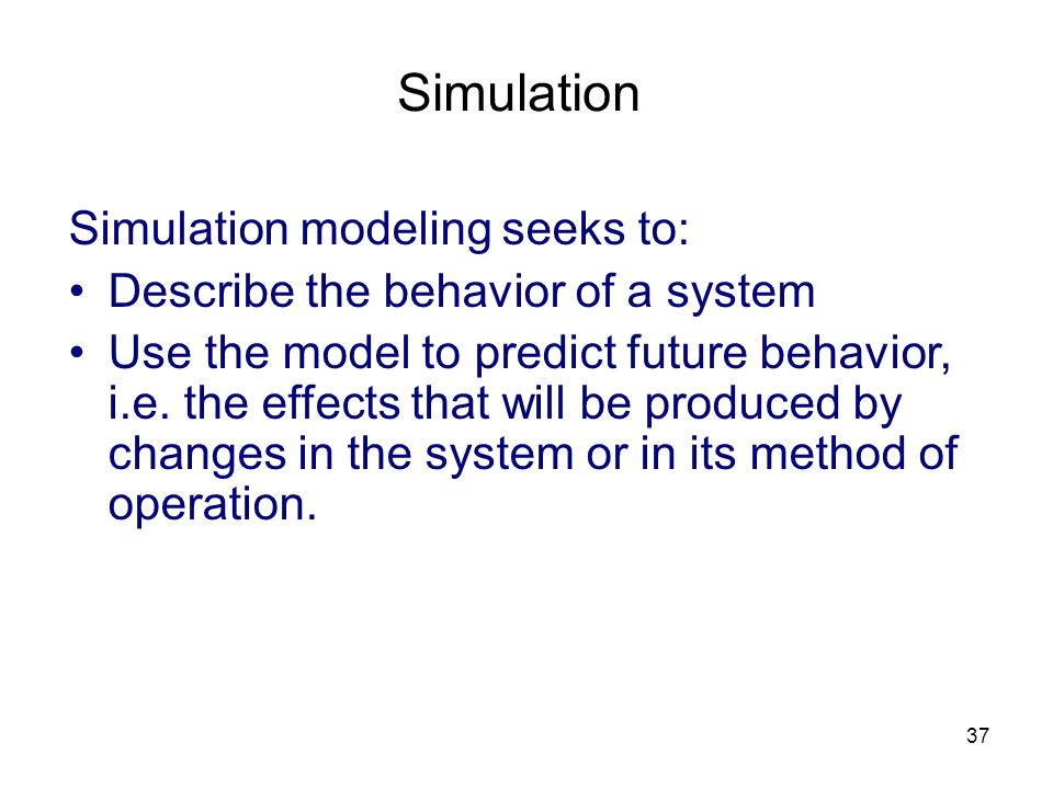 Simulation Simulation modeling seeks to: