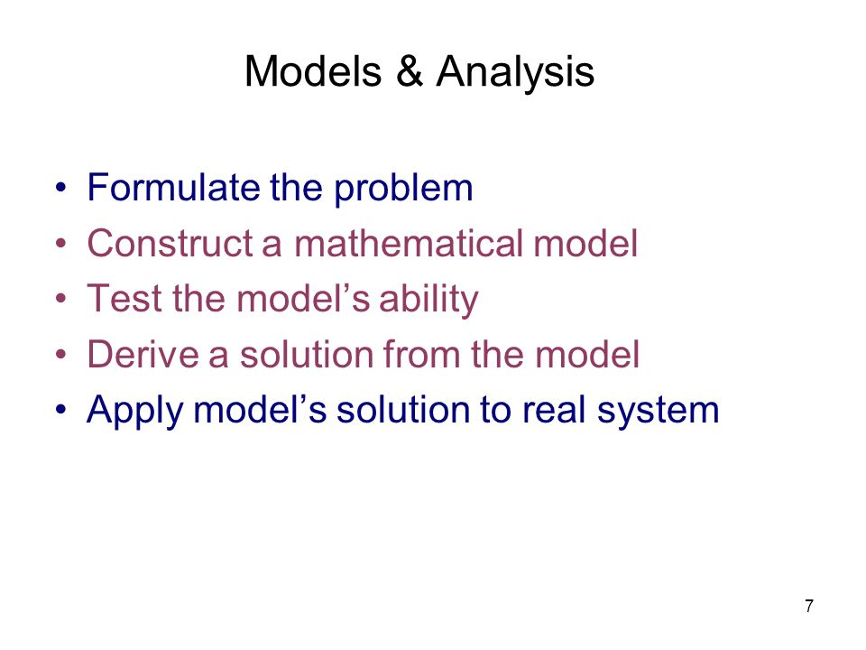 Models & Analysis Formulate the problem Construct a mathematical model