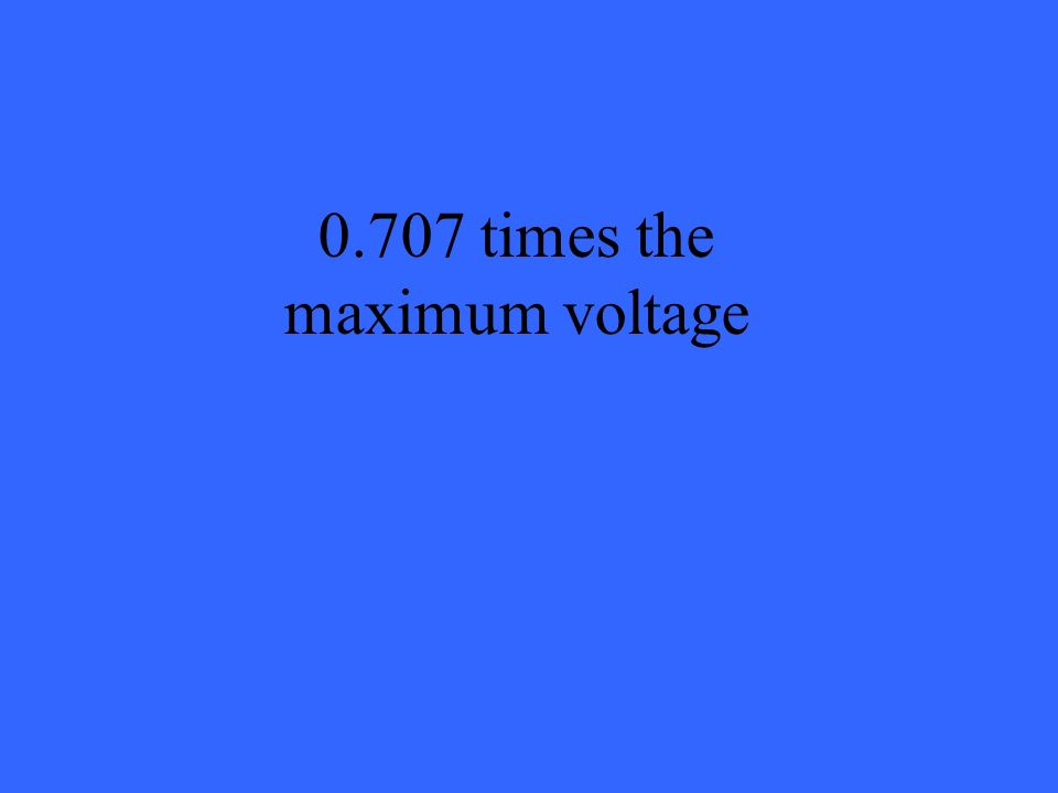 0.707 times the maximum voltage