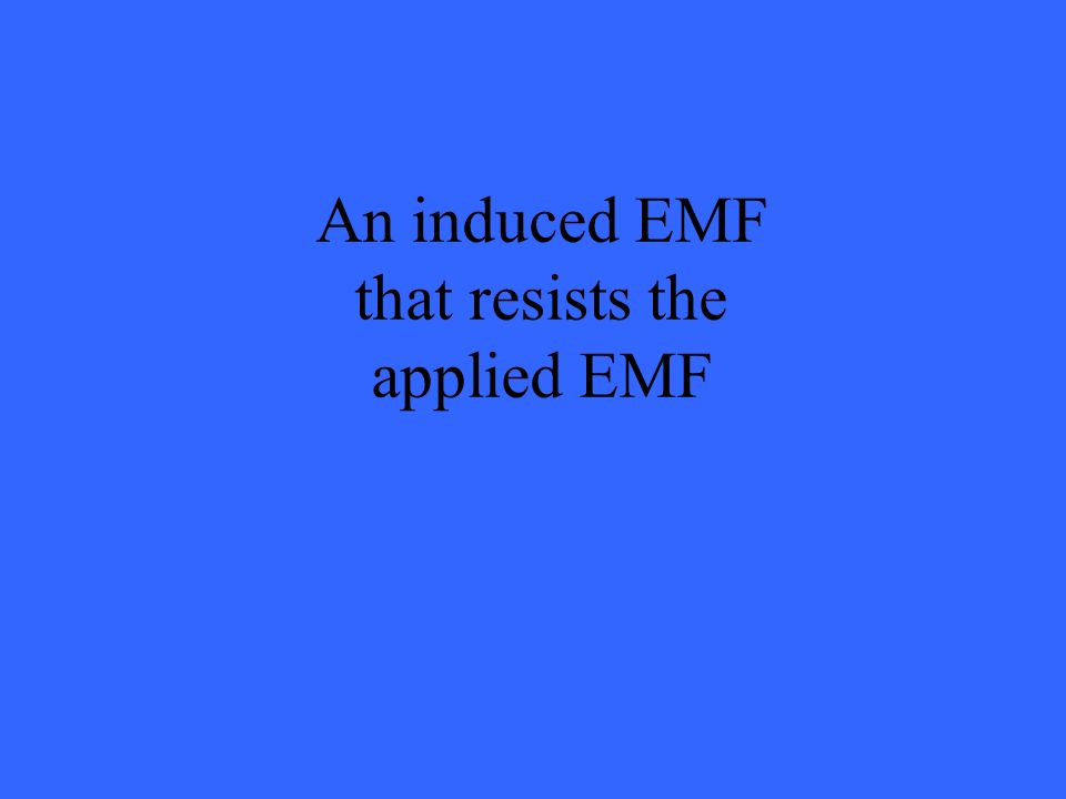 An induced EMF that resists the applied EMF