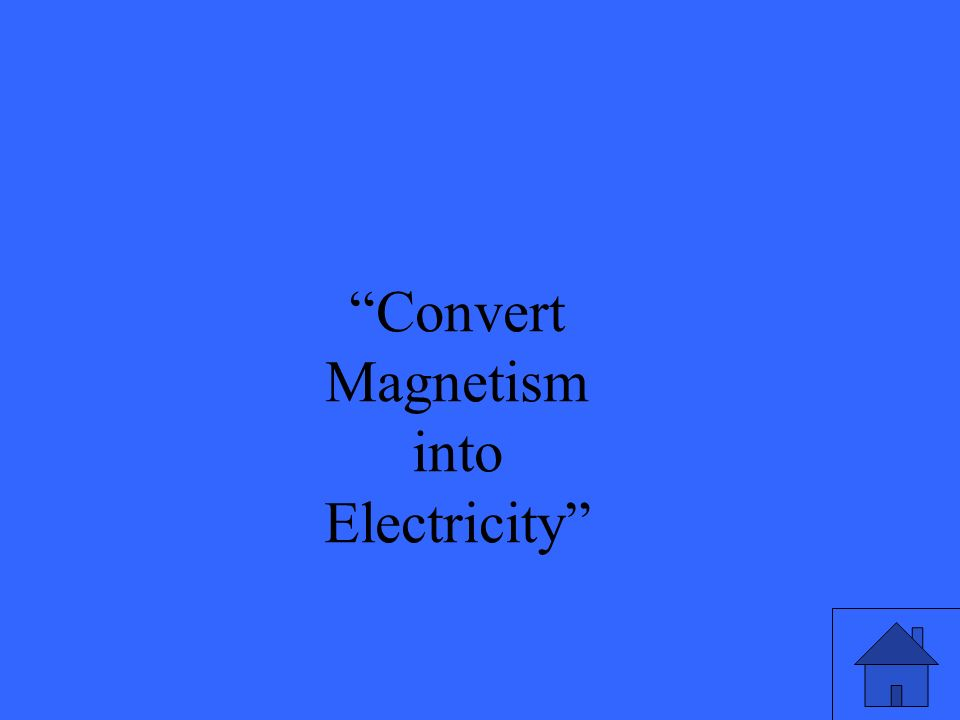 Convert Magnetism into Electricity