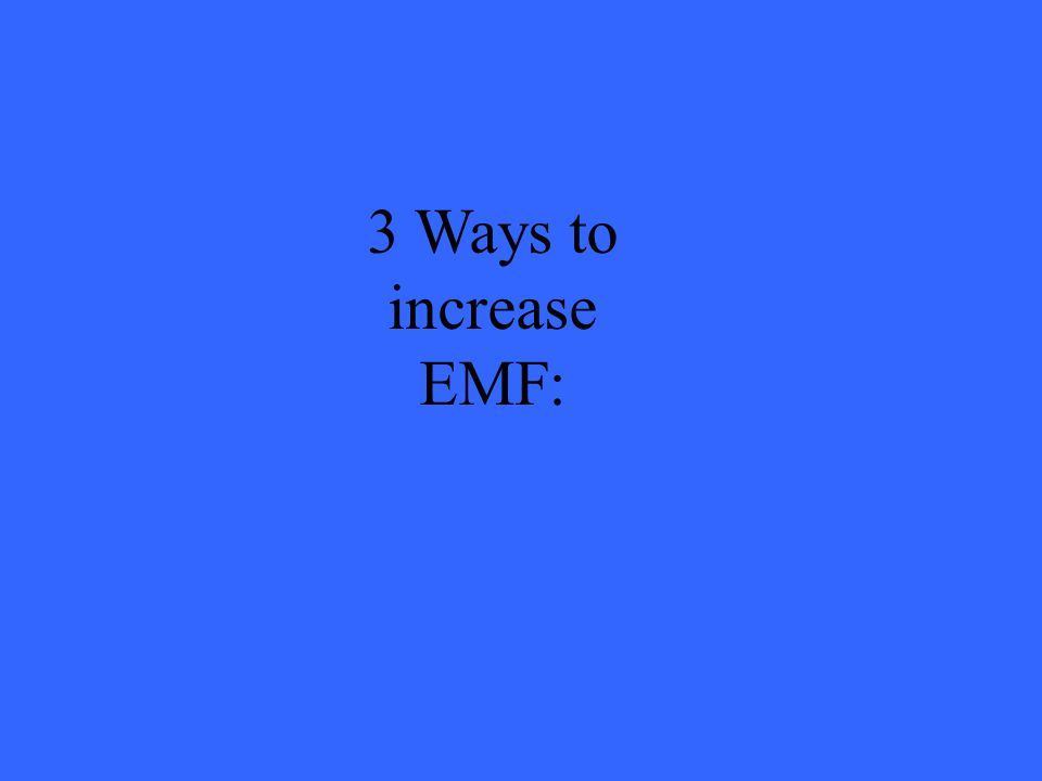 3 Ways to increase EMF:
