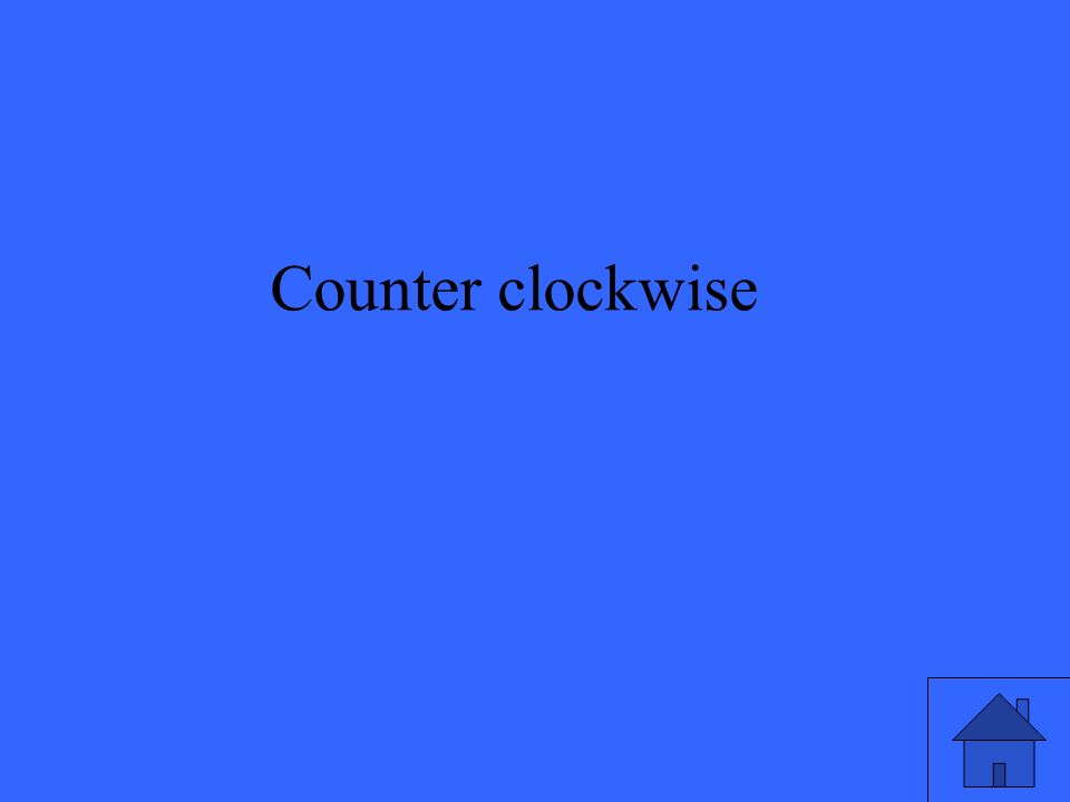 Counter clockwise