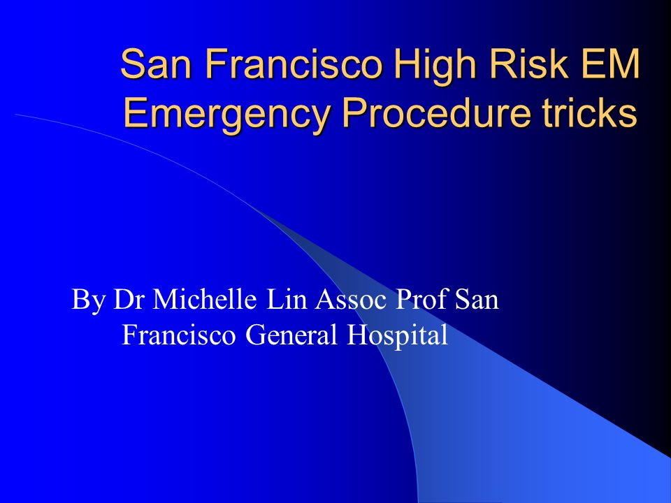 San Francisco High Risk EM Emergency Procedure tricks
