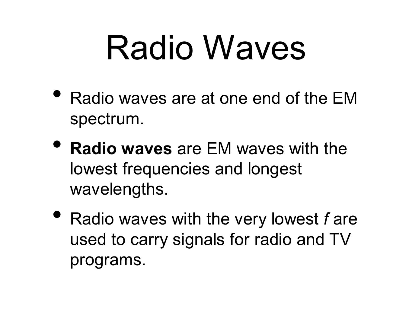 Radio Waves Radio waves are at one end of the EM spectrum.