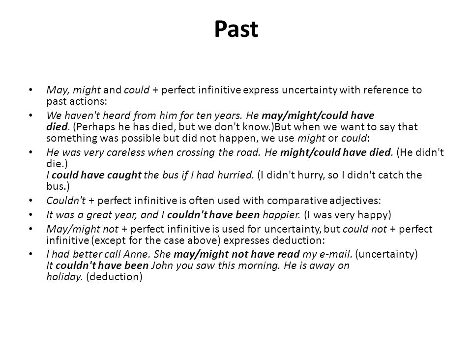 Past May, might and could + perfect infinitive express uncertainty with reference to past actions: