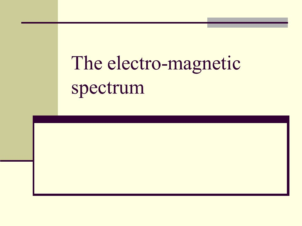 The electro-magnetic spectrum