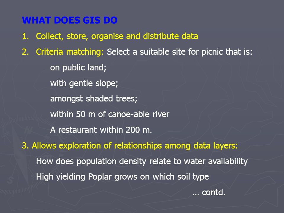 WHAT DOES GIS DO Collect, store, organise and distribute data