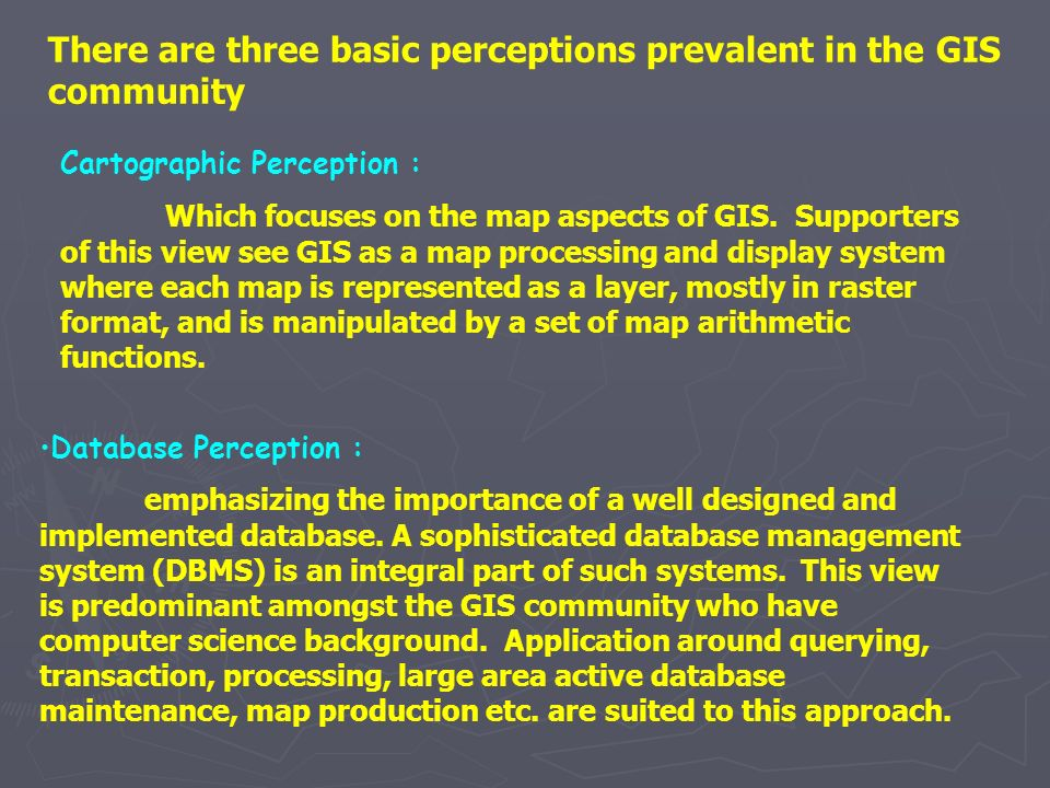 There are three basic perceptions prevalent in the GIS community