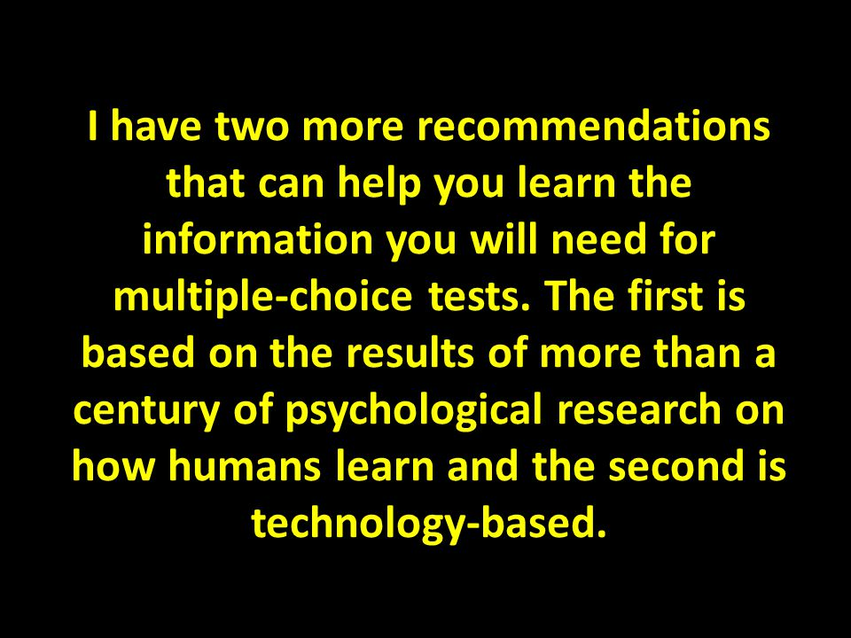 I have two more recommendations that can help you learn the information you will need for multiple-choice tests.
