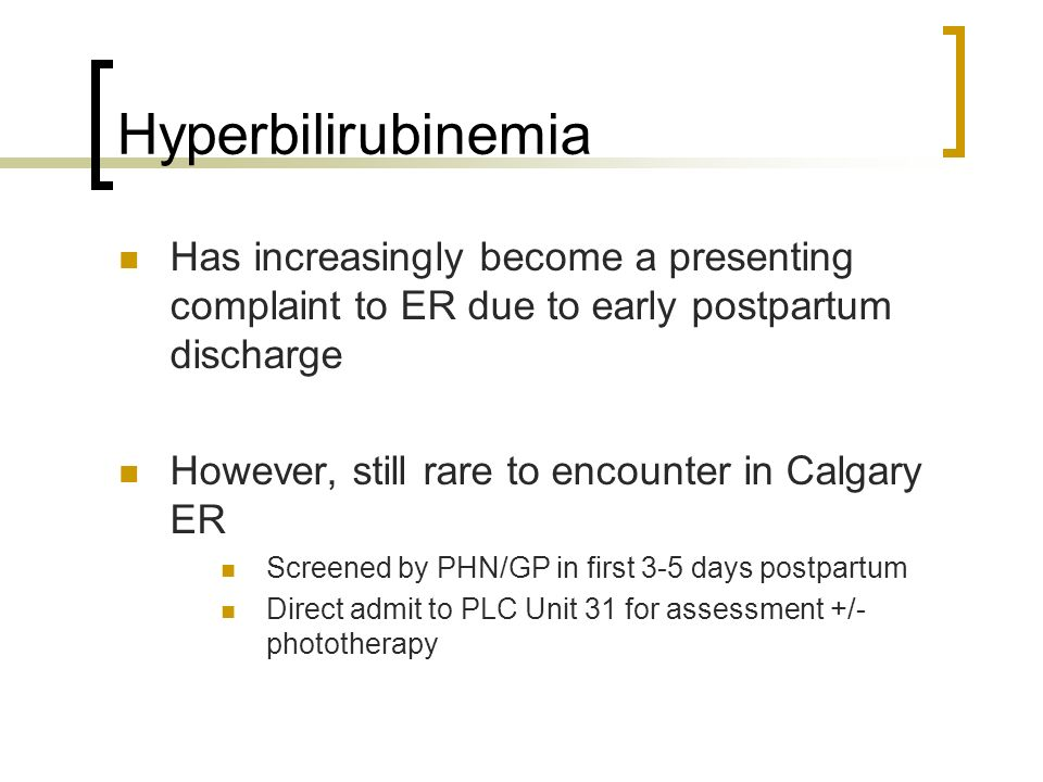 Hyperbilirubinemia Has increasingly become a presenting complaint to ER due to early postpartum discharge.