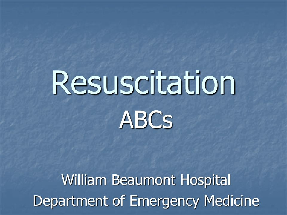ABCs William Beaumont Hospital Department of Emergency Medicine