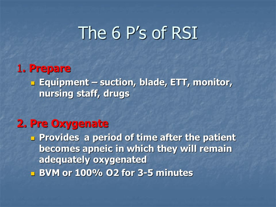 The 6 P's of RSI 1. Prepare 2. Pre Oxygenate