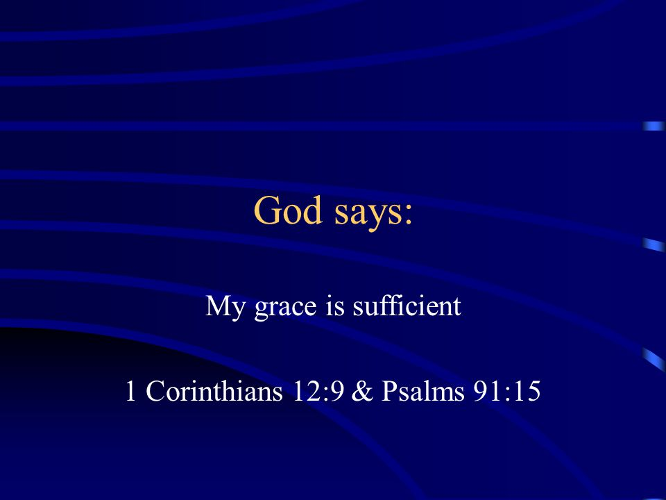 My grace is sufficient 1 Corinthians 12:9 & Psalms 91:15