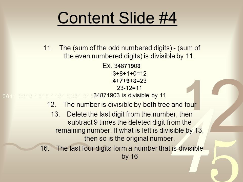 Content Slide #4 The (sum of the odd numbered digits) - (sum of the even numbered digits) is divisible by 11.