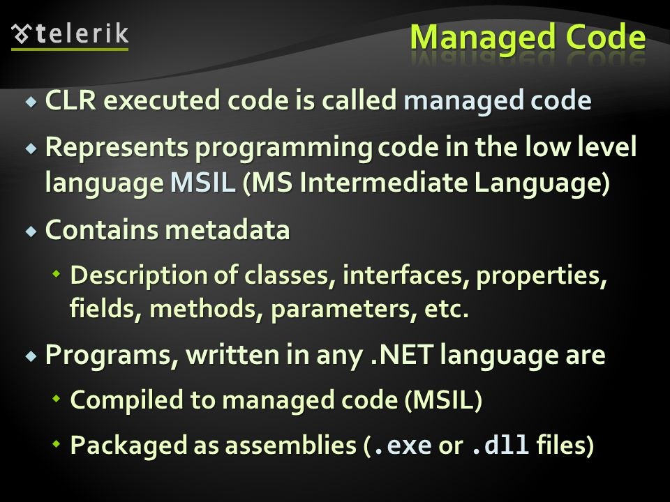 Managed Code CLR executed code is called managed code