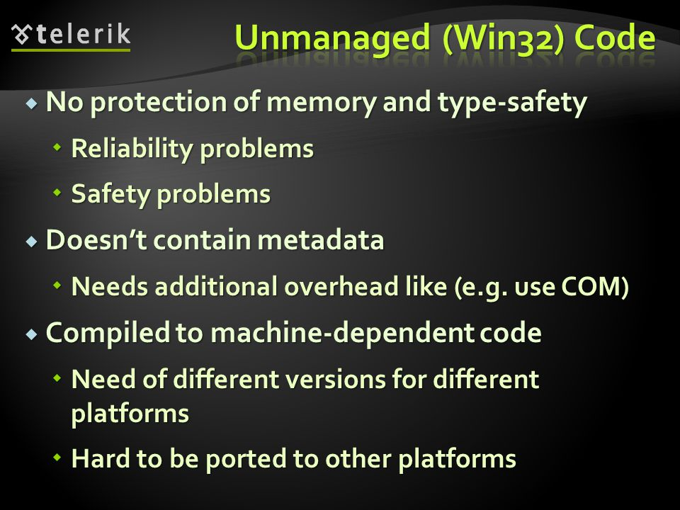 Unmanaged (Win32) Code No protection of memory and type-safety