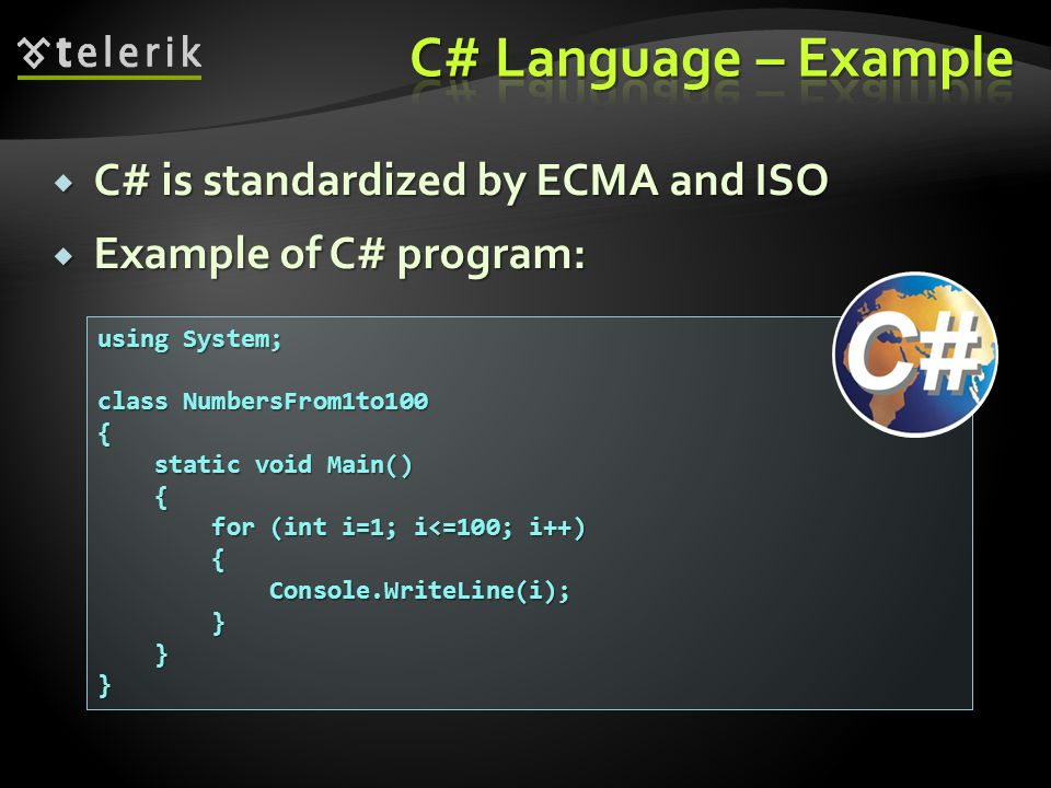 C# Language – Example C# is standardized by ECMA and ISO
