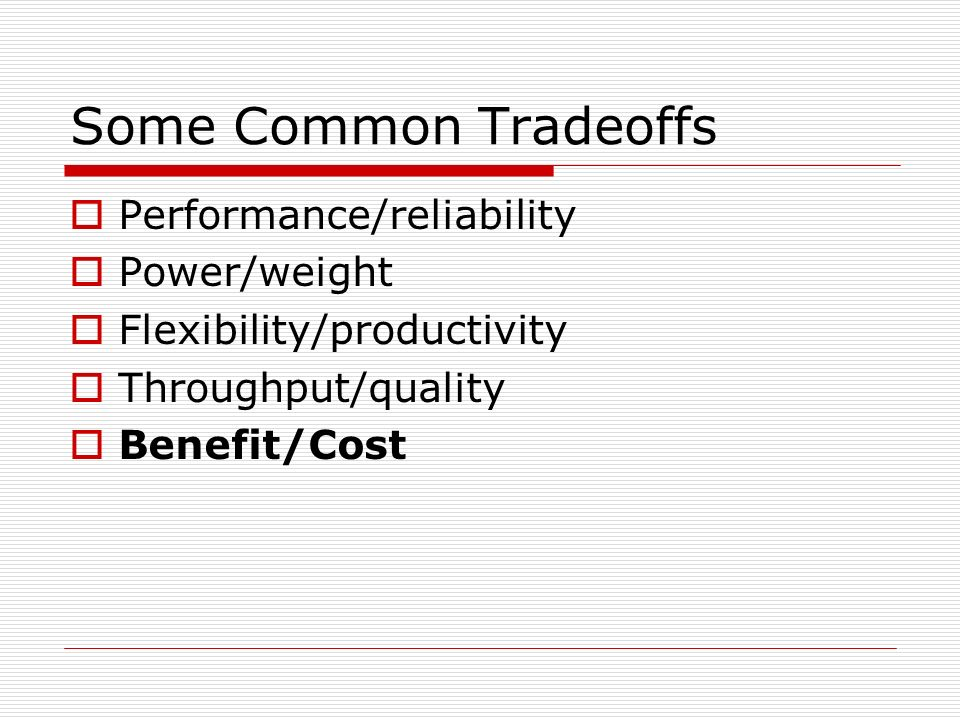 Some Common Tradeoffs Performance/reliability Power/weight