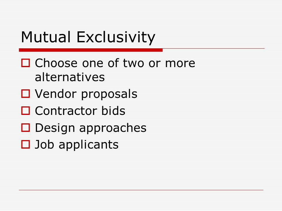 Mutual Exclusivity Choose one of two or more alternatives