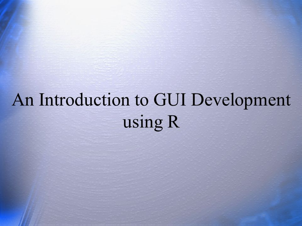 An Introduction to GUI Development using R