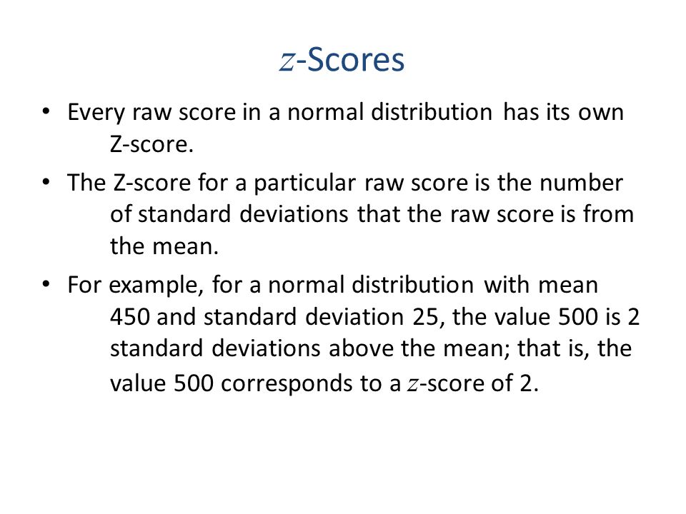 z-Scores Every raw score in a normal distribution has its own Z-score.