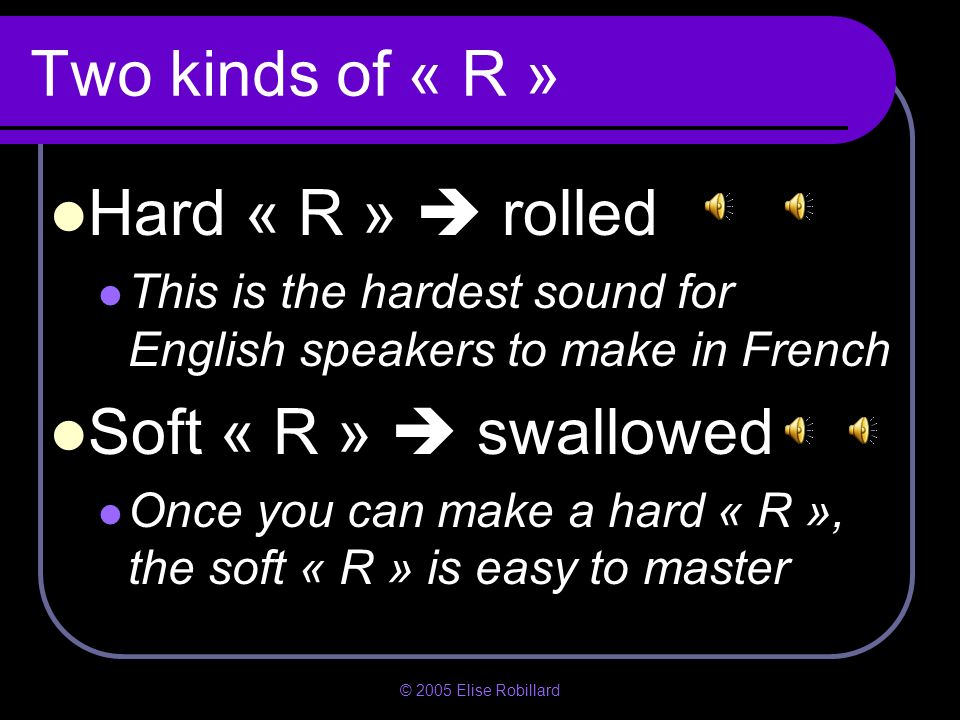Two kinds of « R » Hard « R »  rolled Soft « R »  swallowed
