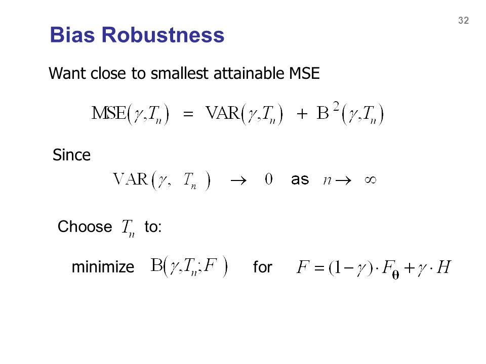 Bias Robustness Want close to smallest attainable MSE Since Choose to: