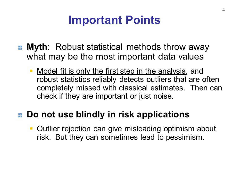 Important Points Myth: Robust statistical methods throw away what may be the most important data values.