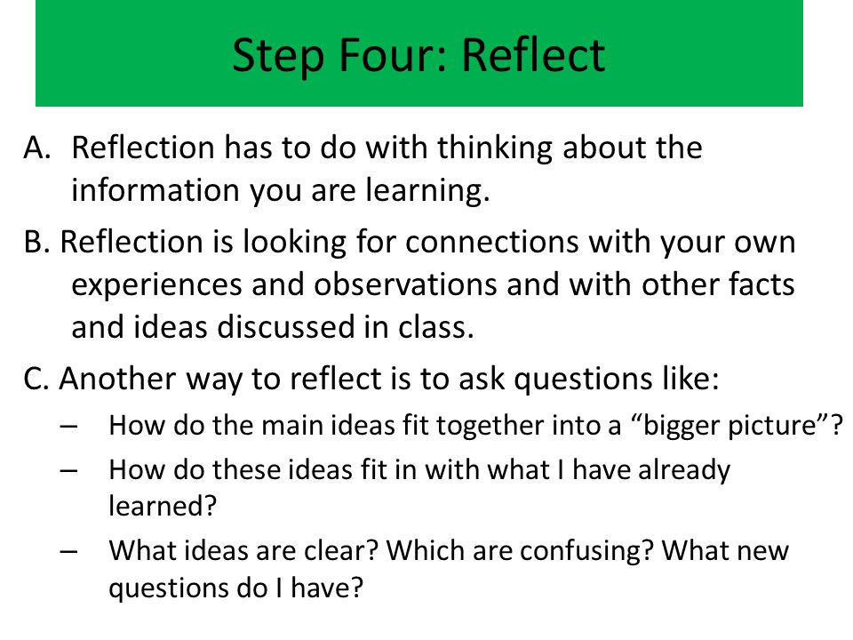 Step Four: Reflect Reflection has to do with thinking about the information you are learning.