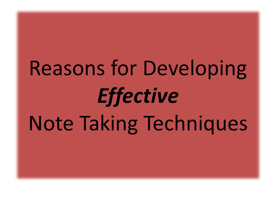 Reasons for Developing Effective Note Taking Techniques