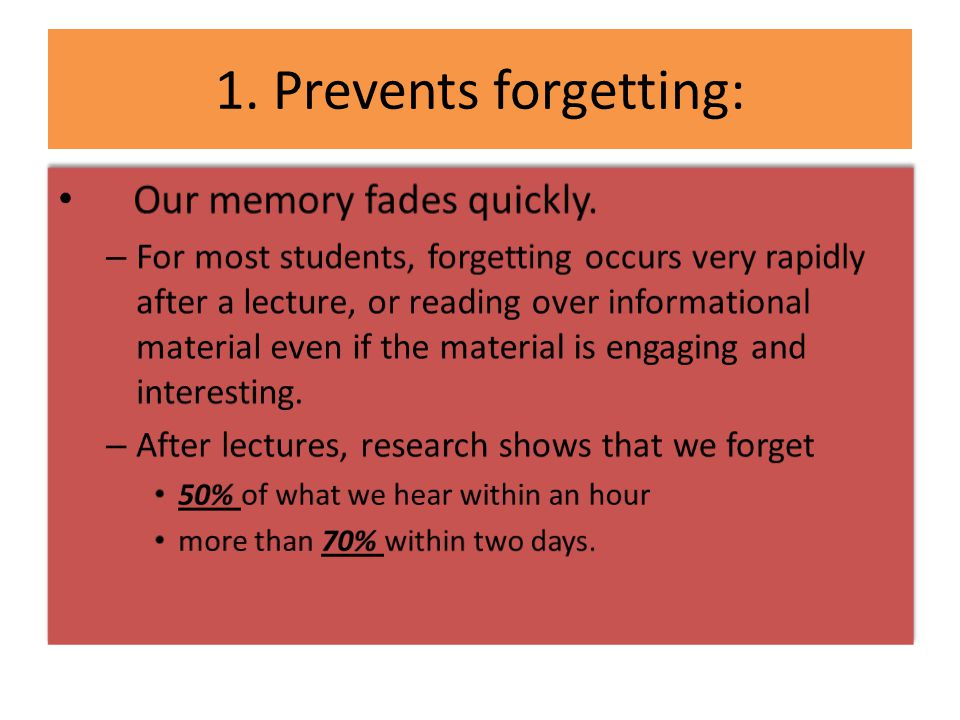 1. Prevents forgetting: Our memory fades quickly.
