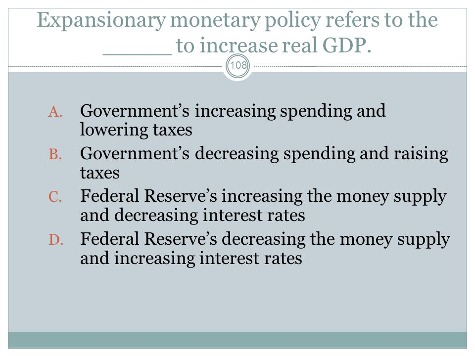 Expansionary monetary policy refers to the _____ to increase real GDP.